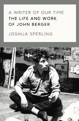 A Writer of Our Time: The Life and Work of John Berger book