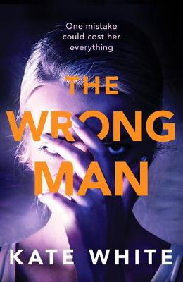 The The Wrong Man: A compelling and page-turning psychological thriller by Kate White