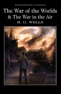 The War of the Worlds and The War in the Air by H.G. Wells