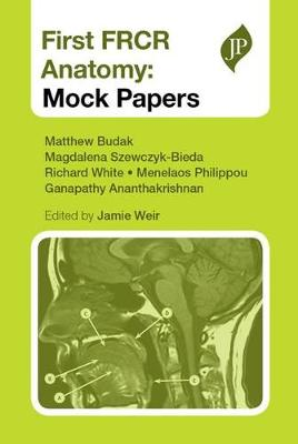 First FRCR Anatomy: Mock Papers by Jamie Weir