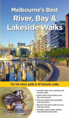 Melbourne's Best River, Bay and Lakeside Walks: The Full-Colour Guide to 40 Fantastic Walks by Julie Mundy and Debra Heyes