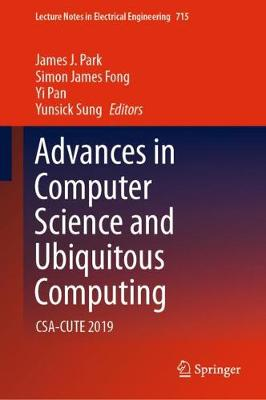 Advances in Computer Science and Ubiquitous Computing: CSA-CUTE 2019 by James J. Park
