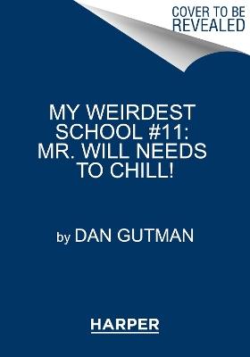 My Weirdest School #11: Mr. Will Needs to Chill! by Dan Gutman