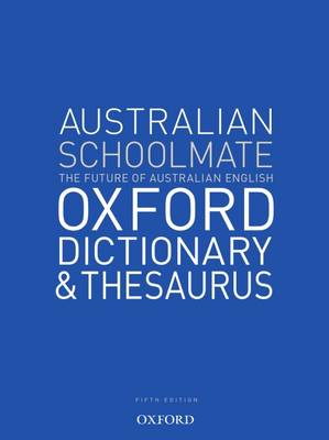 Australian Schoolmate Oxford Dictionary and Thesaurus by Oxford Dictionaries