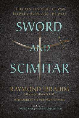Sword and Scimitar: Fourteen Centuries of War between Islam and the West by Raymond Ibrahim
