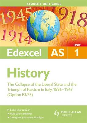 Edexcel AS History Student Unit Guide: Unit 1 the Collapse of the Liberal State and the Triumph of Fascism in Italy, 1896-1943 (Option E3/F3) by Derrick Murphy