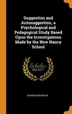 Suggestion and Autosuggestion, a Psychological and Pedagogical Study Based Upon the Investigations Made by the New Nancy School book