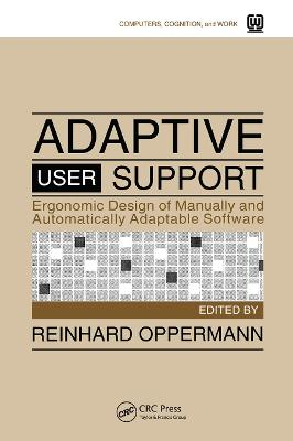 Adaptive User Support: Ergonomic Design of Manually and Automatically Adaptable Software book