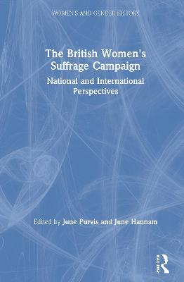 The British Women's Suffrage Campaign: National and International Perspectives by June Purvis