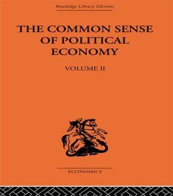 The Commonsense of Political Economy  Volume 2 by Philip H. Wicksteed