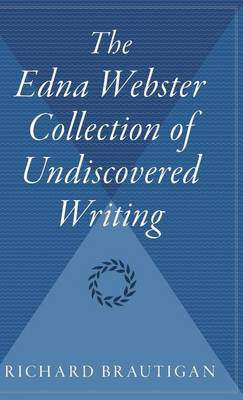 Edna Webster Collection of Undiscovered Writing by Richard Brautigan