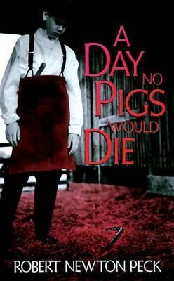 Day No Pigs Would Die by Robert Newton Peck