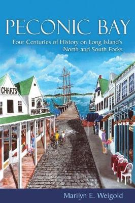 Peconic Bay: Four Centuries of History on Long Island's North and South Forks by Marilyn E. Weigold
