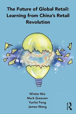 The Future of Global Retail: Learning from China's Retail Revolution by Winter Nie