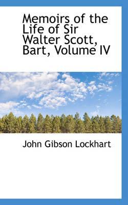 Memoirs of the Life of Sir Walter Scott, Bart, Volume IV by John Gibson Lockhart