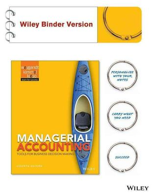 Managerial Accounting Tools for Business Decision Making 7E Binder Ready Version by Jerry J. Weygandt