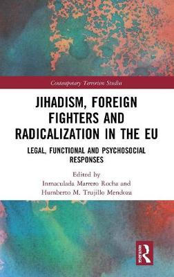 Jihadism, Foreign Fighters and Radicalisation in the EU: Legal, Functional and Psychosocial Responses by Inmaculada Marrero