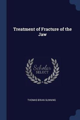 Treatment of Fracture of the Jaw by Thomas Brian Gunning