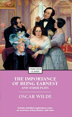The Importance of Being Earnest and Other Plays: Enriched Classic by Oscar Wilde