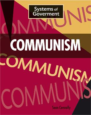 Systems of Government: Communism by Sean Connolly