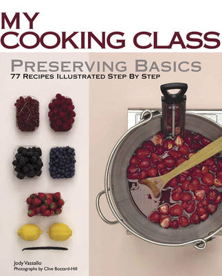 My Cooking Class: Preserving Basics book