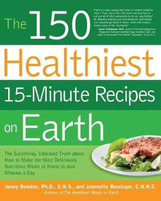 150 Healthiest 15-Minute Recipes on Earth by Jonny Bowden