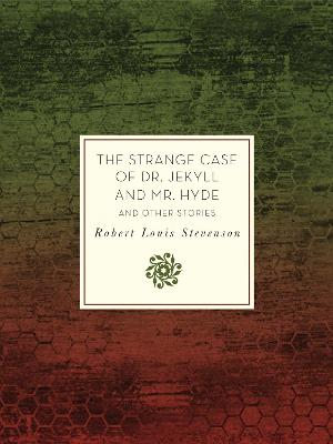Strange Case of Dr. Jekyll and Mr. Hyde and Other Stories by Robert Louis Stevenson