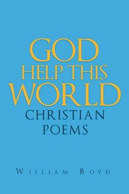 God Help This World: Christian Poems by William Boyd