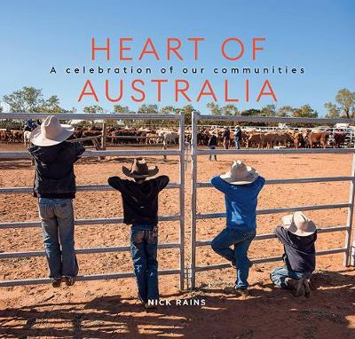 Heart of Australia: A Celebration of our Communities by Nick Rains