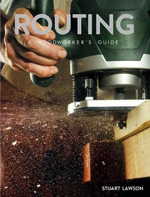 Routing: A Woodworker's Guide by Stuart Lawson