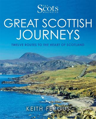 The Scots Magazine: Great Scottish Journeys by Keith Fergus