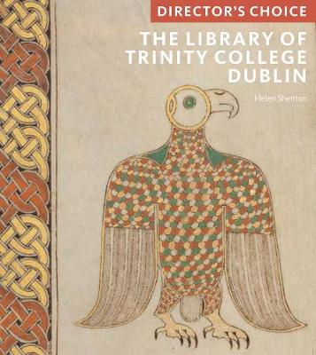 The Library of Trinity College, Dublin: Director's Choice by Helen Shenton