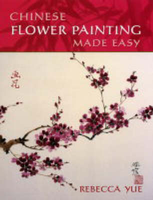 Chinese Flower Painting Made Easy by Rebecca Yue