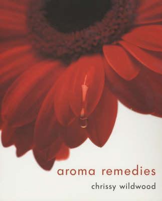 Aroma Remedies by Chrissie Wildwood