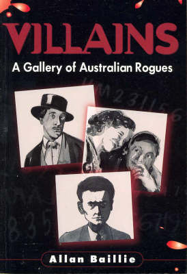 Villians: A Gallery of Australian Rogues by Alan Baillie