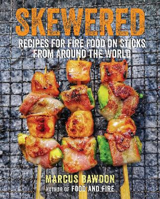 Skewered: Recipes for Fire Food on Sticks from Around the World book