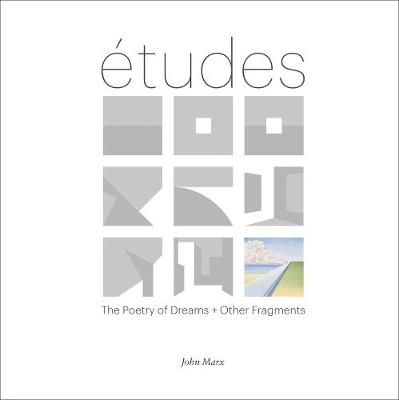 Etudes: The Poetry of Dreams + Other Fragments by John Marx
