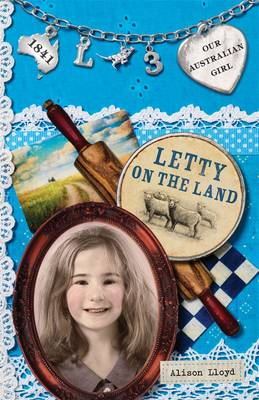 Our Australian Girl: Letty On The Land (Book 3) by Alison Lloyd