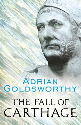 The Fall of Carthage by Adrian Goldsworthy