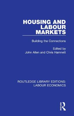 Housing and Labour Markets: Building the Connections by John Allen