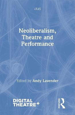 Neoliberalism, Theatre and Performance book