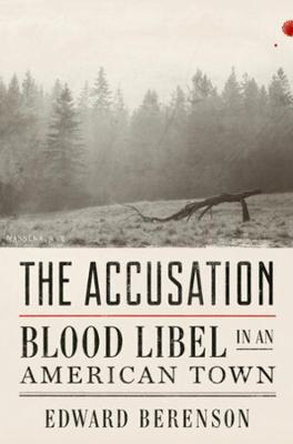 The Accusation: Blood Libel in an American Town by Edward Berenson