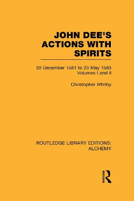 John Dee's Actions with Spirits (Volumes 1 and 2) by Christopher Whitby