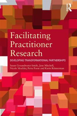 Facilitating Practitioner Research by Susan Groundwater-Smith