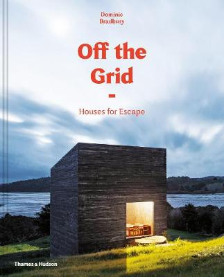Off the Grid: Houses for Escape by Dominic  Bradbury