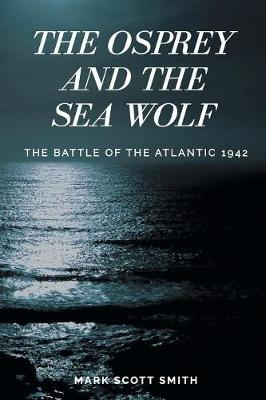 The Osprey and the Sea Wolf: The Battle of the Atlantic 1942 book