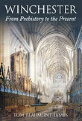 Winchester From Prehistory to the Present by Tom Beaumont James