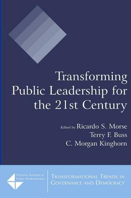 Transforming Public Leadership for the 21st Century by Ricardo S. Morse