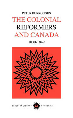 Colonial Reformers and Canada, 1830-1849 by Peter Burroughs