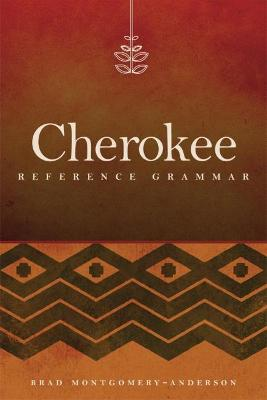 Cherokee Reference Grammar by Brad Montgomery-Anderson